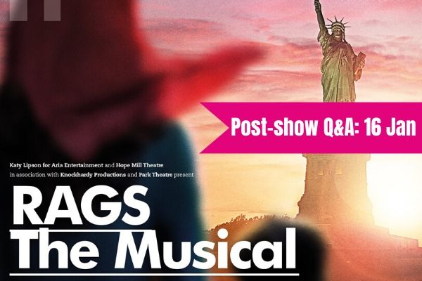 post-show-q-a-join-faves-founder-terri-on-16-jan-for-stephen-schwartz-s-rags-the-musical