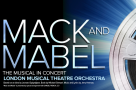 StageFaves cast in London Musical Theatre Orchestra's Mack & Mabel
