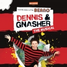 Dennis & Gnasher The Musical