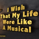 I Wish My Life Were Like A Musical