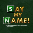 Say My Name - The Unauthorised 'Breaking Bad' Parody Musical
